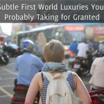 6 Subtle First World Luxuries You're Probably Taking for Granted
