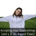 Accepting Your Shortcomings (and 5 of My Biggest Flaws)
