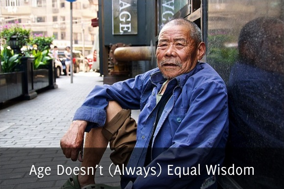 Age Doesn't Always Equal Wisdom