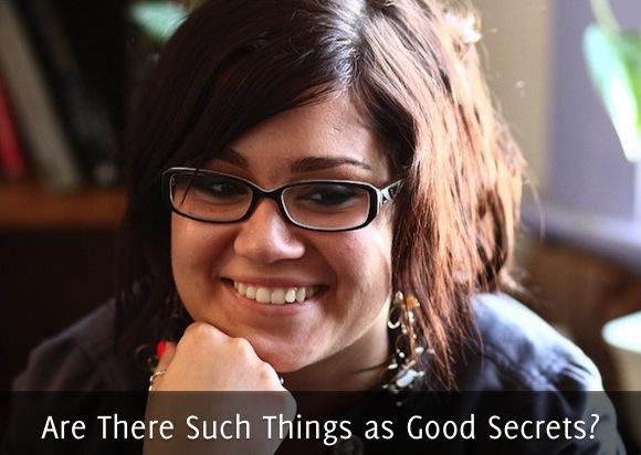 Are There Such Things as Good Secrets?