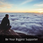 Be Your Biggest Supporter