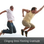 Clinging Onto Fleeting Gratitude1