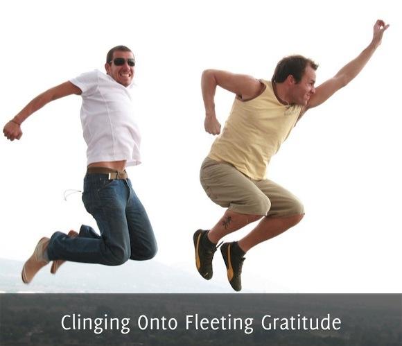Clinging Onto Fleeting Gratitude1