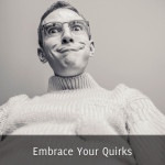 Embrace Your Quirks