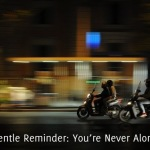 Gentle Reminder: You're Never Alone