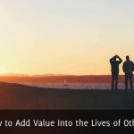 How to Add Value Into the Lives of Others