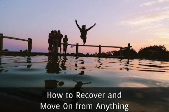How to Recover and Move On from Anything
