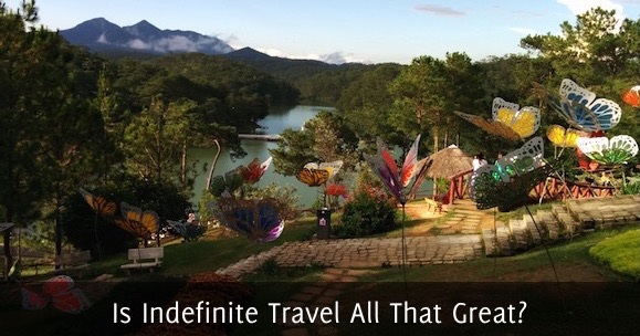 Is Indefinite Travel All That Great?