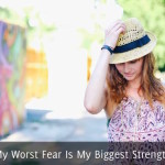 My Worst Fear Is My Biggest Strength