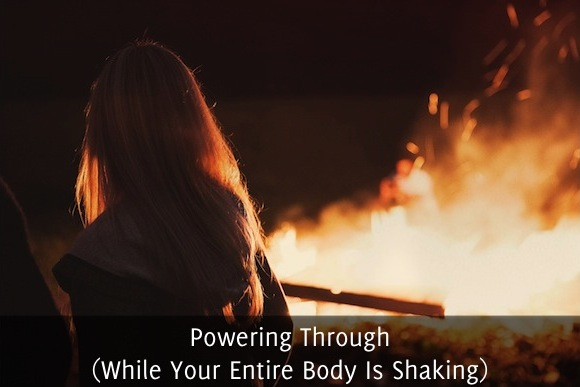 Powering Through (While Your Entire Body Is Shaking)