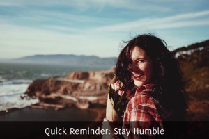 Quick Reminder: Stay Humble