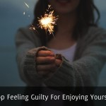 Stop Feeling Guilty For Enjoying Yourself