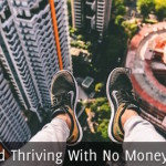 Surviving and Thriving With No Money in the Bank