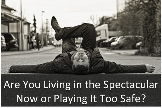 Are You Living in the Spectacular Now or Playing It Too Safe?