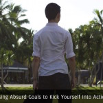 Using Absurd Goals to Kick Yourself Into Action