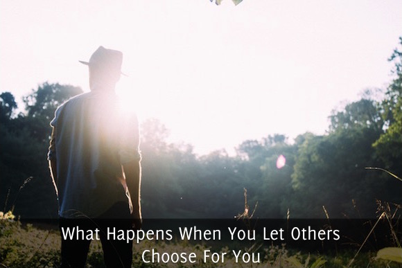 What Happens When You Let Others Choose For You