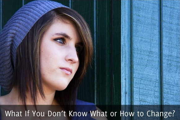 What If You Don't Know What or How to Change?1