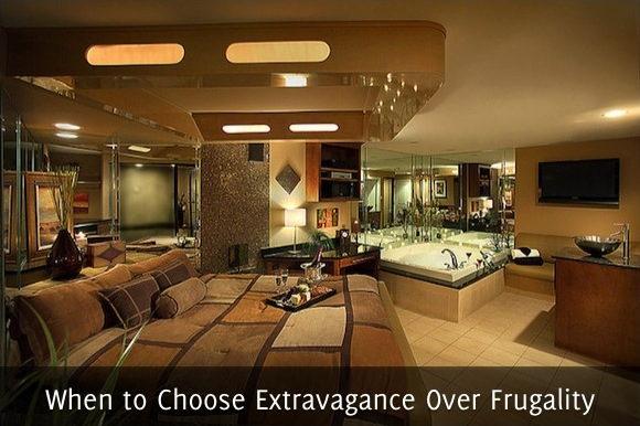 When to Choose Extravagance Over Frugality