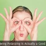 Why Being Polarizing Is Actually a Good Thing
