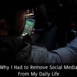 Why I Had to Remove Social Media From My Daily Life