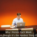 Why I Persist Each Week (Even Though It's the Hardest Thing Ever)1