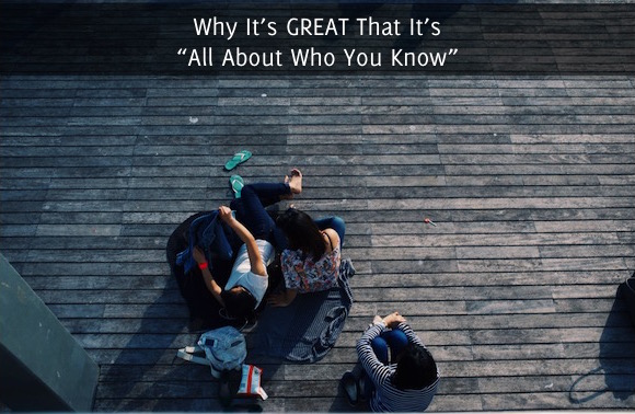 "Why It's GREAT That It's ""All About Who You Know"""